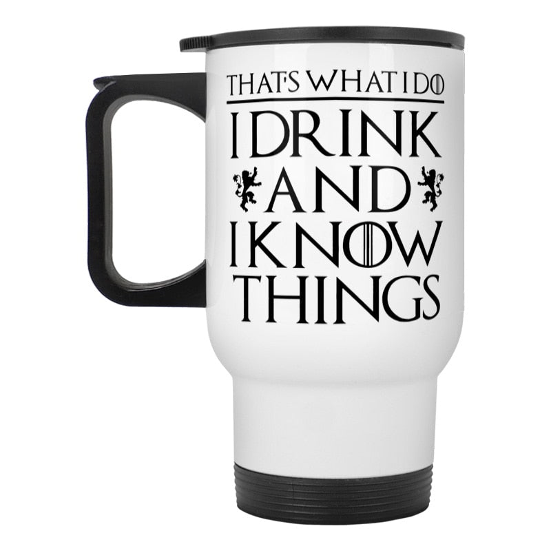 Drink and I Know Things Travel Mug