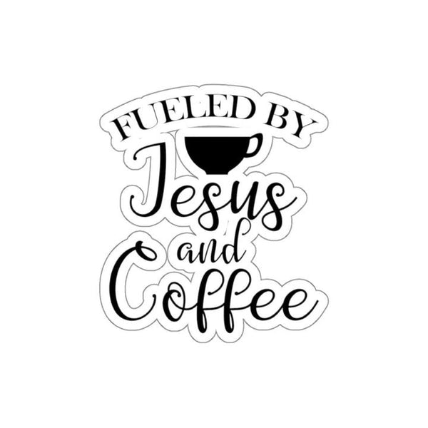 Fueled By Jesus And Coffee Kiss-Cut Sticker - Alively