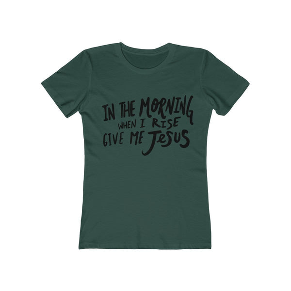 When I Rise Give Me Jesus Women's Tee - Alively