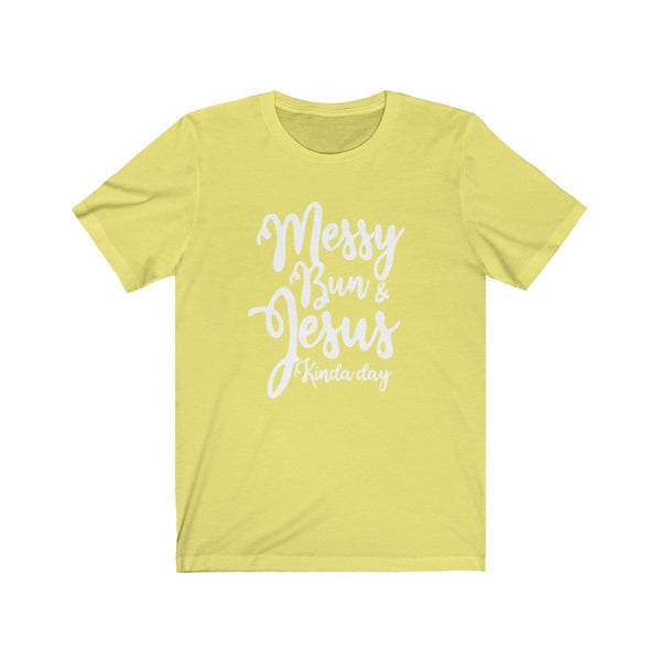 Messy Bun And Jesus Kinda Day Unisex Short Sleeve Tee - Alively