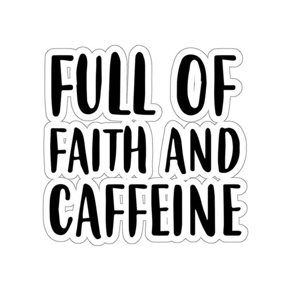 Full Of Faith And Caffeine Kiss-Cut Sticker - Alively