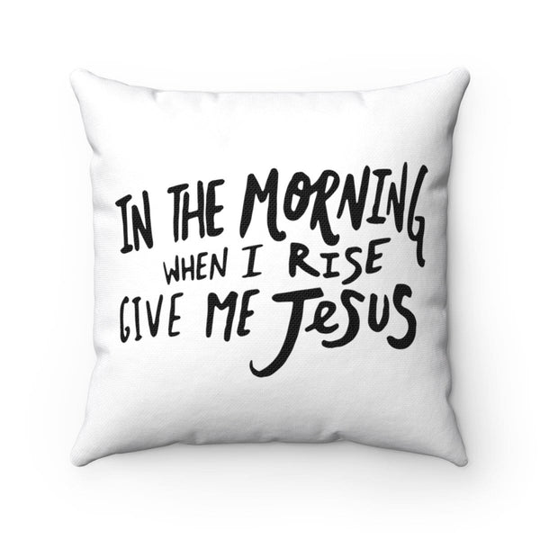 When I Rise Give Me Jesus Square Pillow - Alively