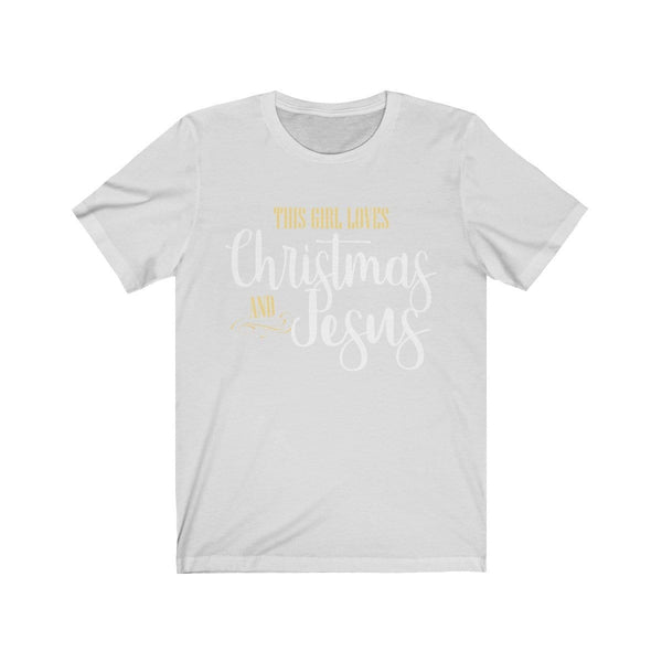 This Girl Loves Christmas & Jesus Unisex Short Sleeve Tee - Alively