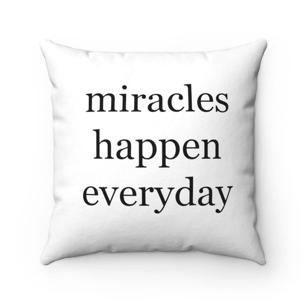 Miracles Happen Everyday Square Pillow - Alively