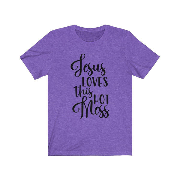 Jesus Loves This Hot Mess Unisex Short Sleeve Tee - Alively