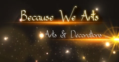Because We Arts - Arts & Décorations