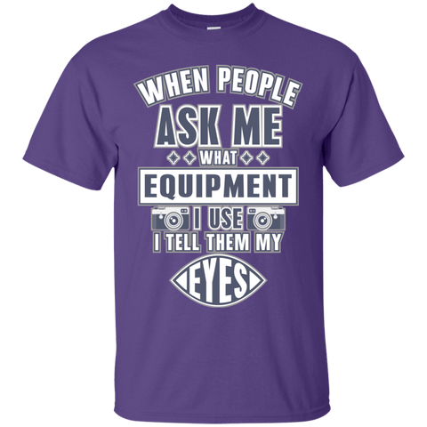 Image of When People Ask What Equipment I Use I Tell My Eyes Ultra Cotton T-Shirt