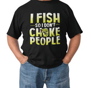 I Fish So I Don't Choke People