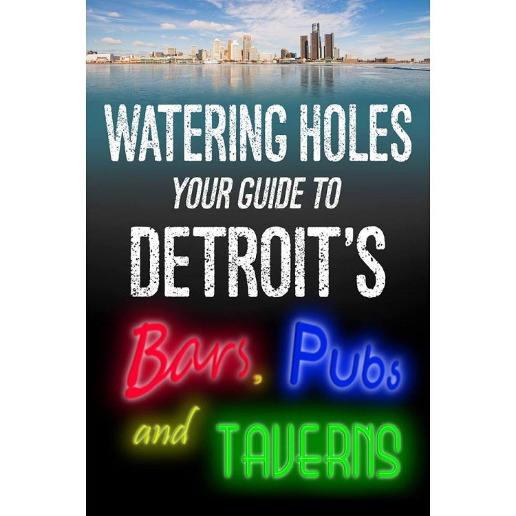 Watering Holes: Your Guide to Detroit's Bars, Pubs, and Taverns - Pure Detroit