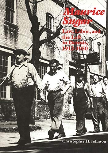 Maurice Sugar: Law, Labor, and the Left in Detroit, 1912-1950 - Pure Detroit