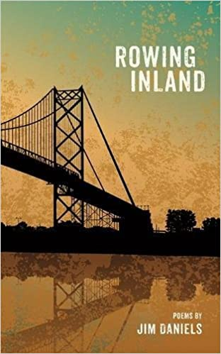 Rowing Inland : Poems by Jim Daniels - Pure Detroit