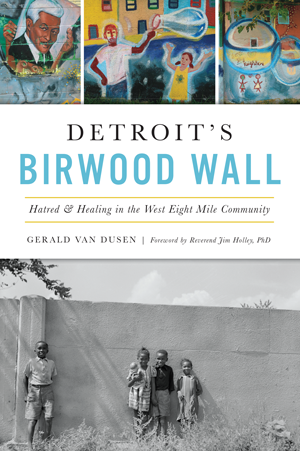 Detroit's Birwood Wall: Hatred & Healing in the West Eight Mile Community - Pure Detroit