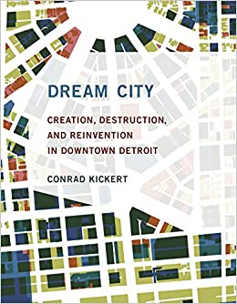 Dream City: Creation, Destruction, and Reinvention in Downtown Detroit - Pure Detroit