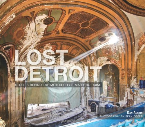 Lost Detroit: Stories Behind the Motor City's Majestic Ruins - Pure Detroit
