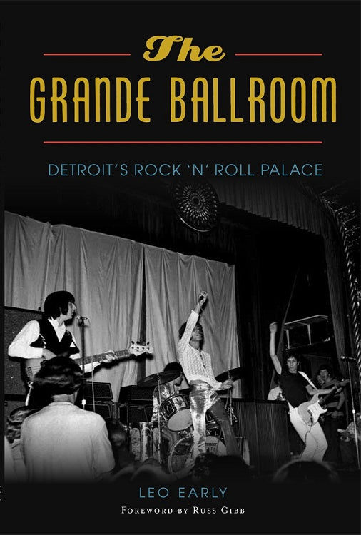 The Grande Ballroom : Detroit's Rock 'n' Roll Palace - Pure Detroit