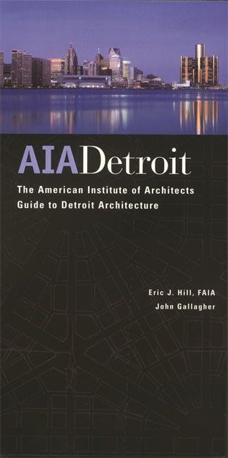 AIA Detroit: The American Institute of Architects Guide to Detroit Architecture