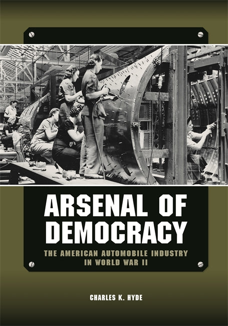Arsenal of Democracy : The American Automobile Industry in World War II - Pure Detroit