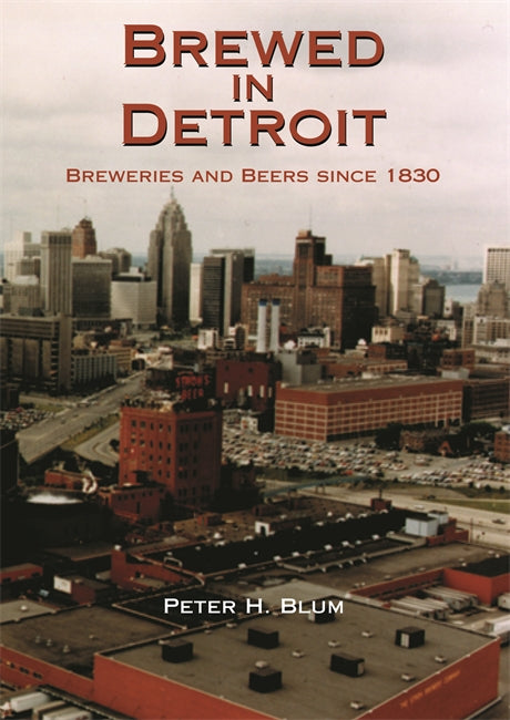 Brewed In Detroit: Breweries and Beers since 1830 - Pure Detroit