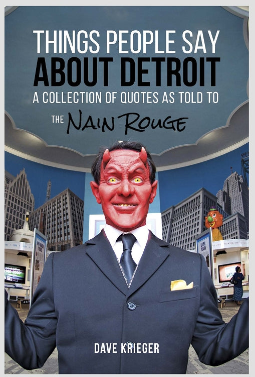 Things People Say About Detroit : A Collection of Quotes As Told To The Nain Rouge - Pure Detroit