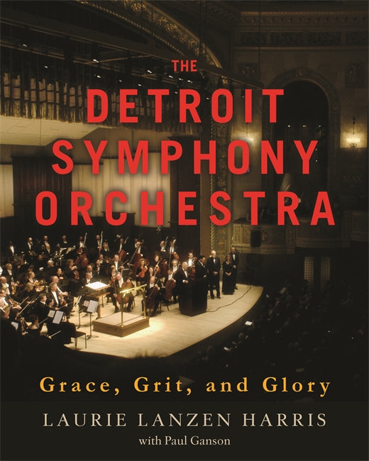 The Detroit Symphony Orchestra : Grace, Grit, and Glory