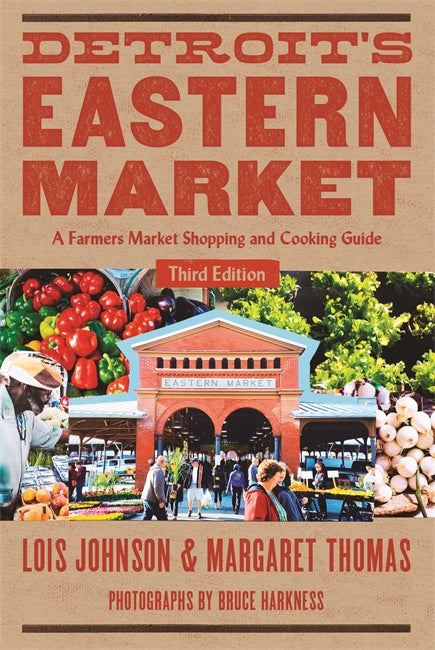 Detroit's Eastern Market A Farmers Market Shopping and Cooking Guide, Third Edition - Pure Detroit