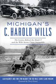 Michigan's C. Harold Wills: The Genius Behind the Model T and the Wills Sainte Claire Automobile - Pure Detroit