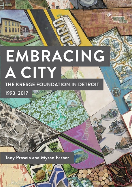 Embracing a City, The Kresge Foundation in Detroit: 1993-2017 - Pure Detroit