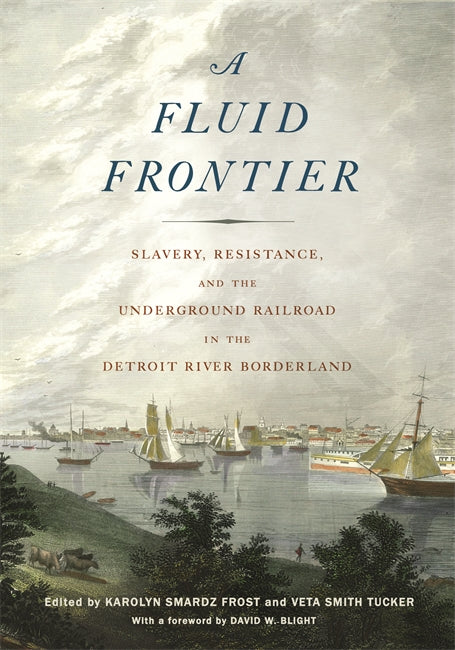 A Fluid Frontier: Slavery, Resistance, and The Underground Railroad in the Detroit River Borderland - Pure Detroit