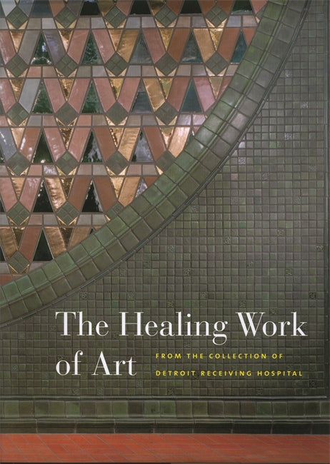 The Healing Work of Art : From the Collection of Detroit Receiving Hospital - Pure Detroit