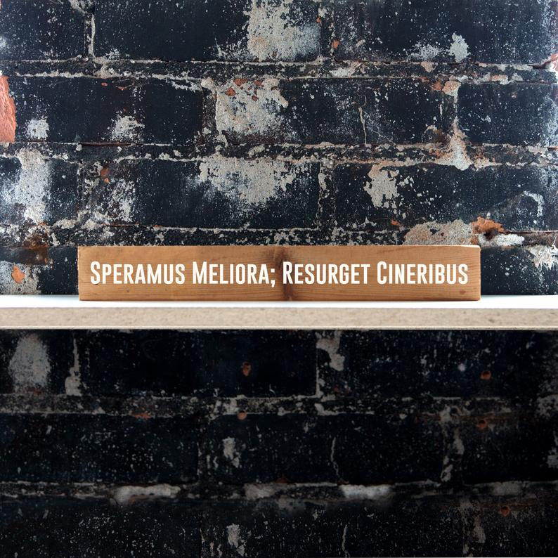 Reclaimed Wood Sign - Speramus Meliora; Resurget Cineribus