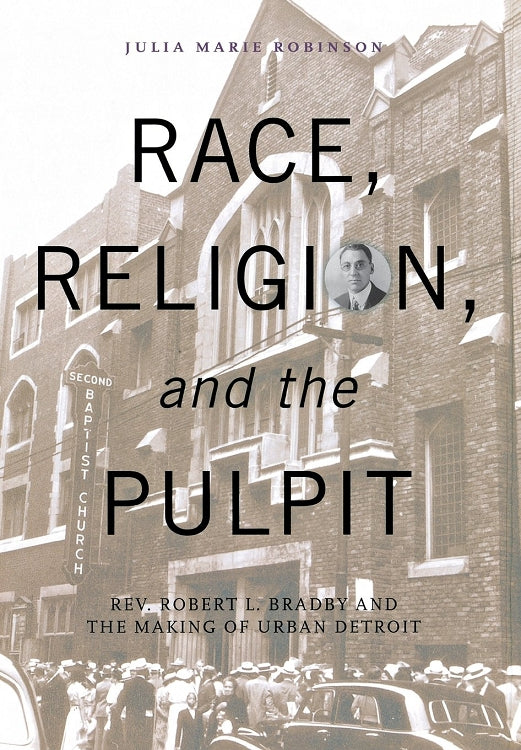 Race, Religion, and the Pulpit: Rev. Robert L. Bradby and the Making of Urban Detroit - Pure Detroit