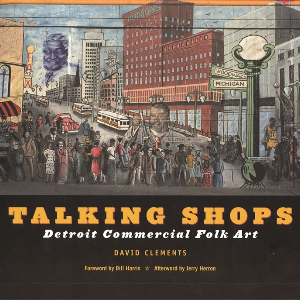 Talking Shops: Detroit Commercial Folk Art - Pure Detroit
