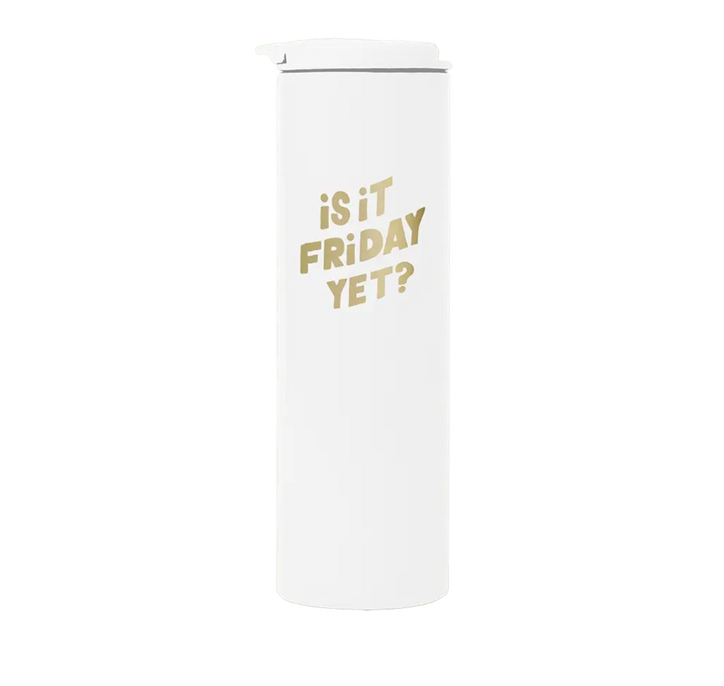 Is It Friday Yet Steel Tumbler