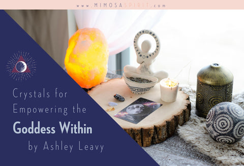 Goddess Crystals for Empowering the Goddess Within