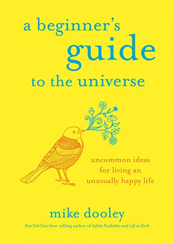 Beginners Guide to the Universe by Mike Dooley