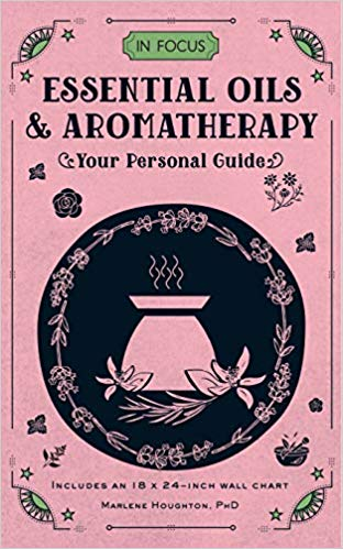 In Focus Essential Oils & Aromatherapy by Marlene Houghton