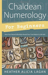 Chaldean Numerology for Beginners by Heather Lagan