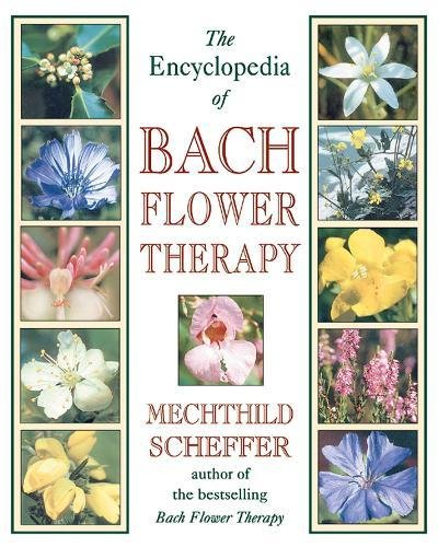 Encyclopedia of Bach Flower Therapy by Mechthild Scheffer
