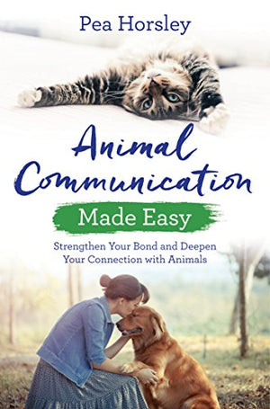 Animal Communication Made Easy by Pea Horsely
