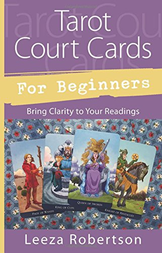 Tarot Court Cards for Beginners by Leeza Robertson