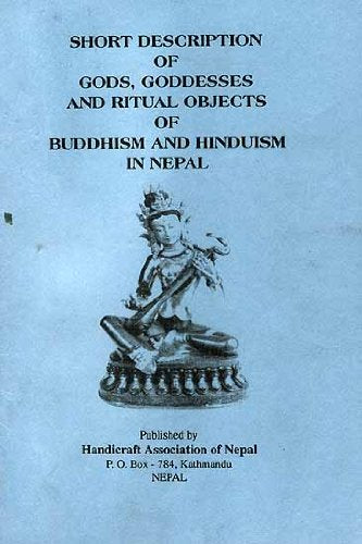 Short Description of Gods, Goddesses and Ritual Objects of Buddhism and Hinduism in Nepal by Jnan Bahadur Sakya