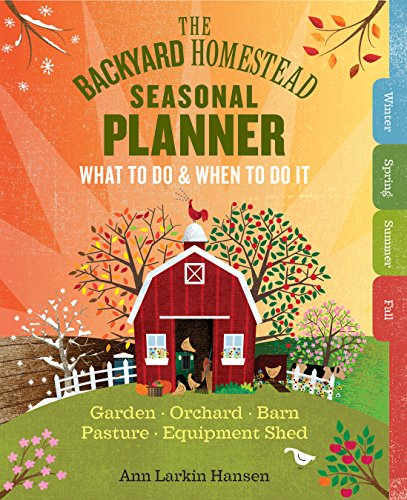 Backyard Homestead Seasonal Planner by Ann Larkin Hansen