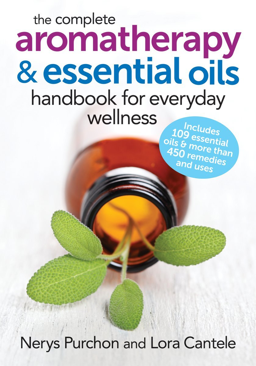 Complete Aromatherapy & Essential Oils Handbook for Everyday Wellness by Nerys Purchon & Lora Cantele