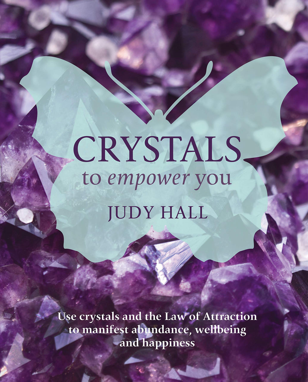 Crystals to Empower You by Judy Hall