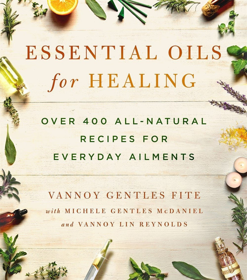 Essential Oils for Healing by Vannoy Gentles Fite & Michele Gentles McDaniel & Vannoy Lin Reynolds