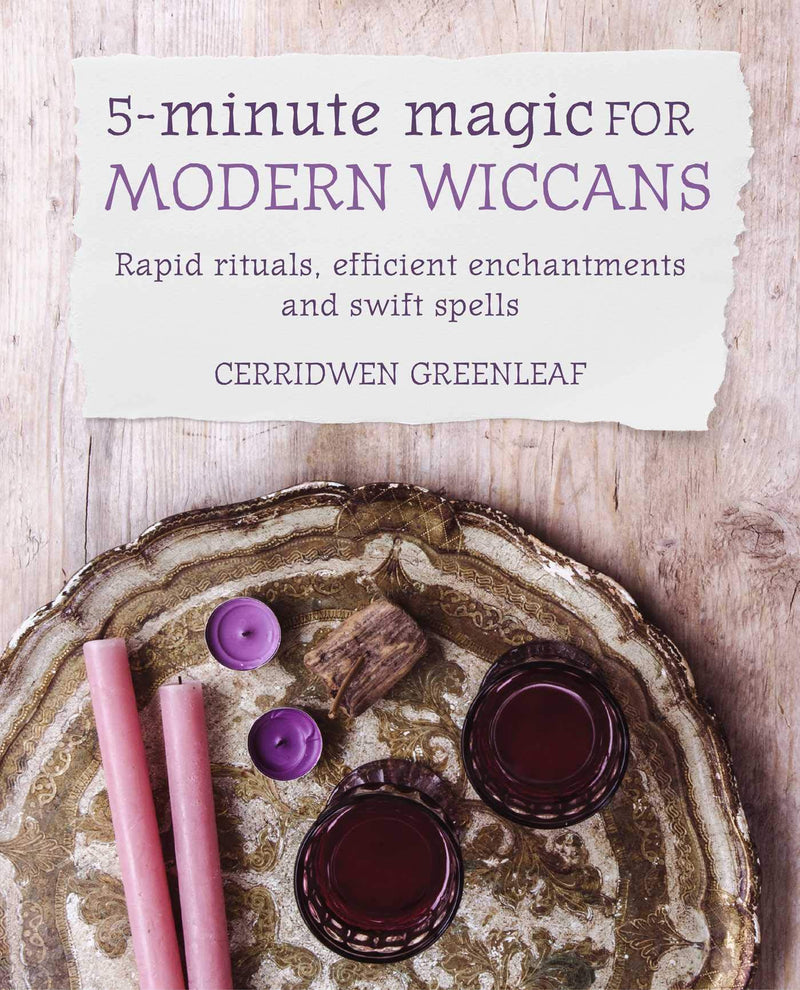 5-Minute Magic for Modern Wiccans by Cerridwen Greenleaf