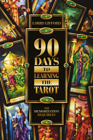 90 Days to Learning the Tarot by Lorri Gifford