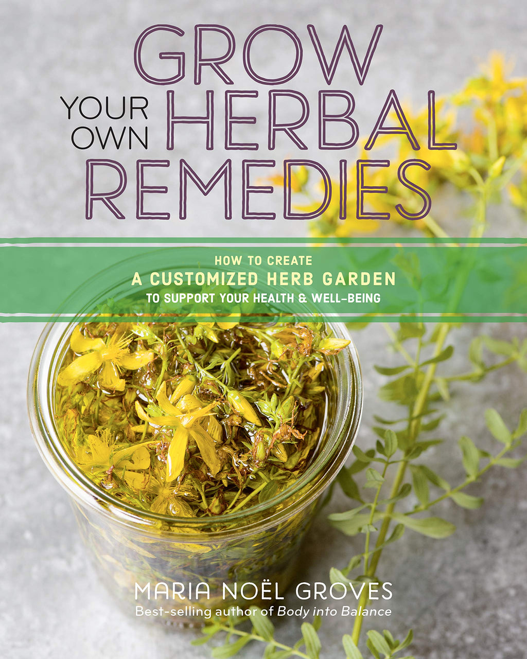 Grow Your Own Herbal Remedies by Maria Noel Groves