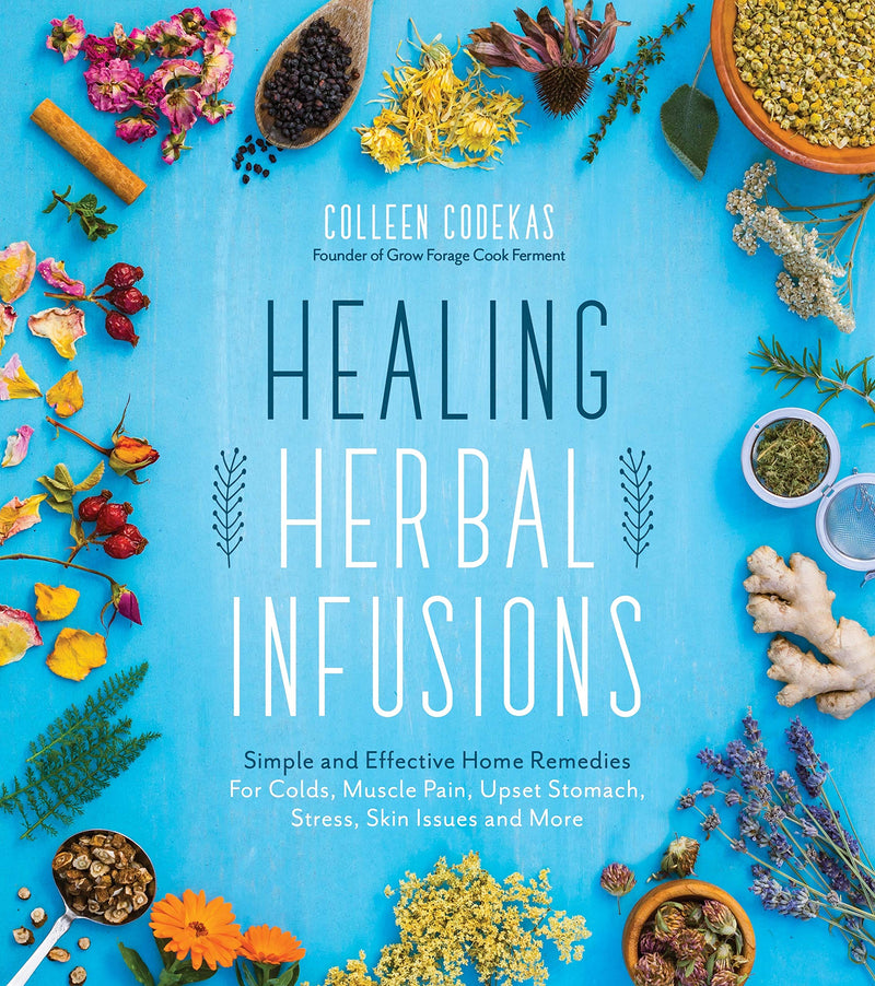 Healing Herbal Infusions by Colleen Codekas