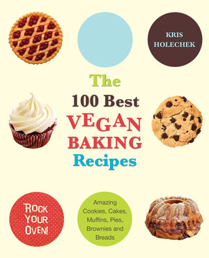 100 Best Vegan Baking Recipes by Kris Holechek Peters
